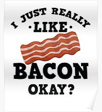 I Just Really Like Bacon Funny Quote T-Shirt Poster