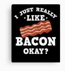 I Just Really Like Bacon Funny Quote T-Shirt Canvas Print