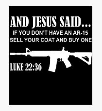 And Jesus Said Ar-15 Luke 22 36 Pro Gun Rights 2Nd Amendment Gun T-Shirts Photographic Print