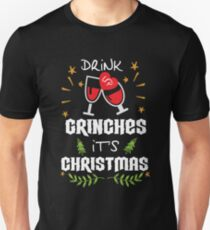 Drink up grinches it's Christmans Unisex T-Shirt