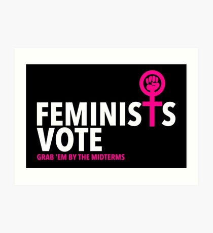 Feminists Vote - Grab 'em by the Midterms Art Print