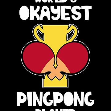 World's Okayest Ping Pong Player by lo-qua-t