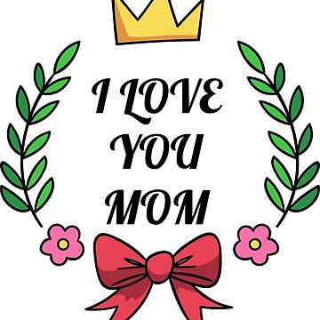 I LOVE YOU MOM by nkmanju