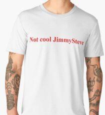 Not Cool JimmySteve Shameless Apparel Men's Premium T-Shirt