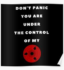 Do not Panic You Are Under The Control Of My Sharingan Poster