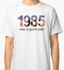 1985 WAS A GOOD YEAR Classic T-Shirt