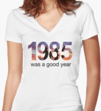 1985 WAS A GOOD YEAR Women's Fitted V-Neck T-Shirt