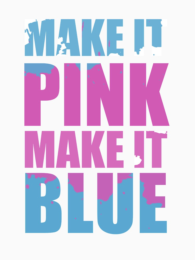 Make It Pink! Make It Blue!
