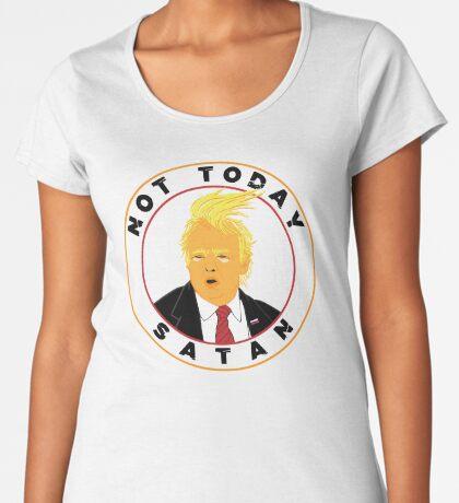 Not Today Satan Trump Women's Premium T-Shirt