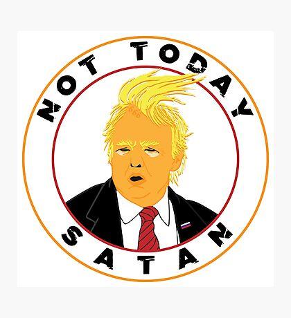 Not Today Satan Trump Photographic Print