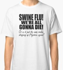 Swine Flu! Classic T-Shirt