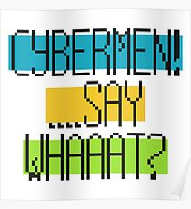 Cybermen! ...Say Whaaat? Poster