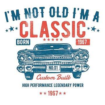 51st Birthday Distressed Design - Im Not Old Im A Classic Custom Built 1967 by kudostees