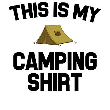 THIS IS MY CAMPING SHIRT tents outdoor bonfire camp adventure sports friends vacation holidays family cool fun gifts  by dreamhustle