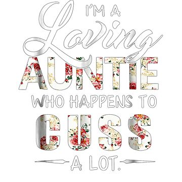 I'm loving Auntie who happens to cuss a lot t shirts by RithaMatch