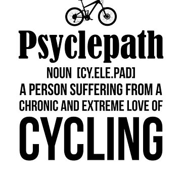 Psyclepath- A CRONIC AND EXTREME LOVE OF CYCLING psychology science bicycle riders bikers tourist adventure sports sporty bag-packers nature eco fitness health plan fun gifts  by dreamhustle