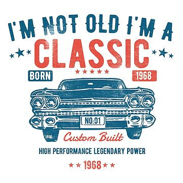 50th Birthday Distressed Design - Im Not Old Im A Classic Custom Built 1968 by kudostees