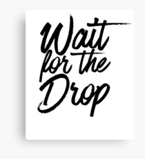 Wait For The Drop ~ Party Music Drinks Canvas Print