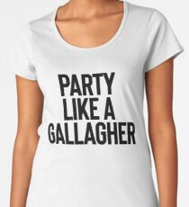 Party Like A Gallagher + TV Movies Meme Women's Premium T-Shirt