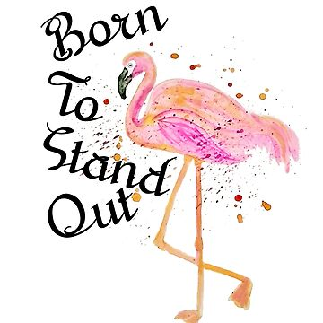 Pink Flamingo Born To Stand Out Watercolor by GypseaDesigns