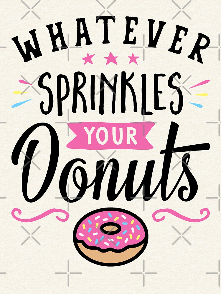Whatever Sprinkles Your Donuts Typography by brogressproject