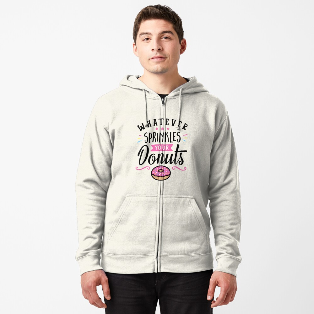 Whatever Sprinkles Your Donuts Typography Zipped Hoodie
