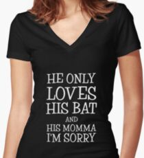 He Only Loves His Bat And His Momma I'm Sorry Women's Fitted V-Neck T-Shirt
