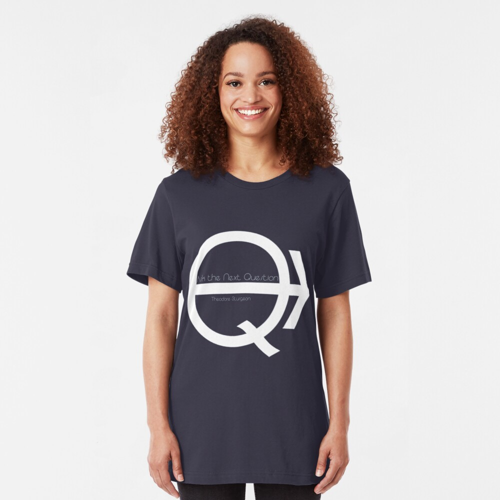 Ask the Next Question Slim Fit T-Shirt