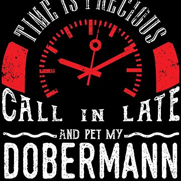 Pet Doberman Dobie Dog Owner Funny Call In Late by shoppzee