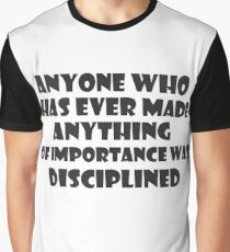 Anyone who has ever made anything of importance was disciplined  - Andrew Hendrixson Graphic T-Shirt