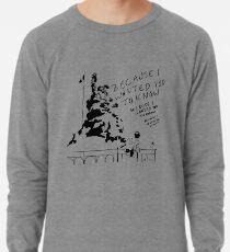 Weil ich dich wissen wollte Leichtes Sweatshirt