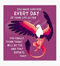 """""""You Have Survived EVERY DAY"""" Gryphon Photographic Print"""