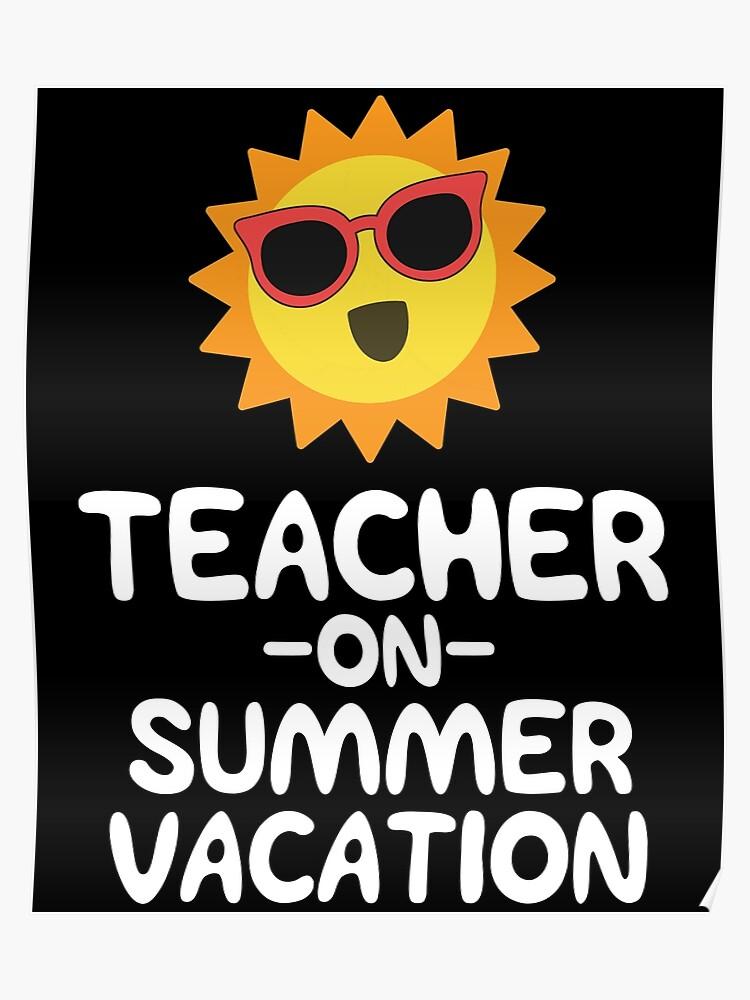 Teacher On Summer Vacation - Funny Last Day Shirt Teacher | Poster