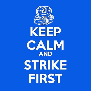 Keep Calm and Strike First! Cobra Kai by 16TonPress