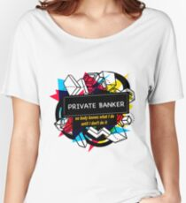 PRIVATE BANKER Women's Relaxed Fit T-Shirt