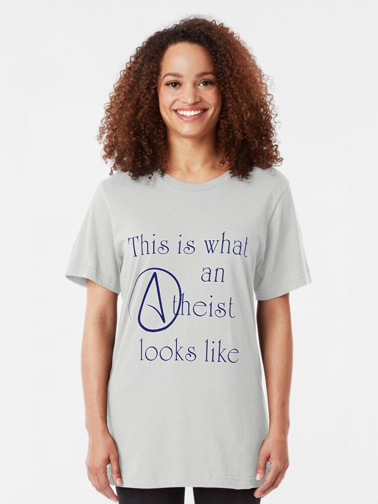 Alternate view of This Is What An Atheist Looks Like! Slim Fit T-Shirt