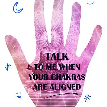 Talk To Me When Your Chakras Are Aligned by mysticalberries