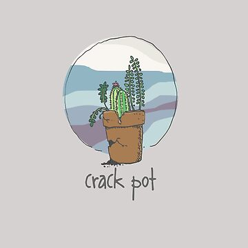 crack pot. funny gardener t-shirt and the like. great hand drawing for gardeners with senses of humor. by SleeplessLady
