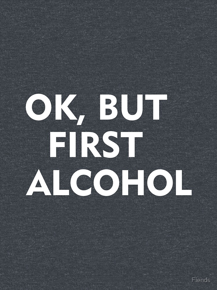 But first, alcohol. by Fiends