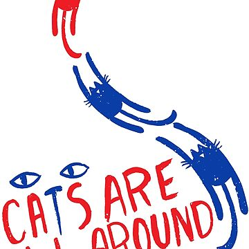 Cats Are All Around - Cat Print by ElliMaanpaa