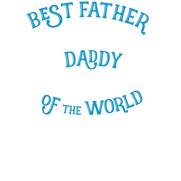 best father of the world proud daddy father's day proud father perfect limited edition birth gift father father dad by originalstar