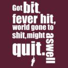 Got bit  Fever hit. by Lorren Francis
