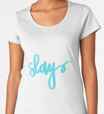 Slay- Blue Women's Premium T-Shirt