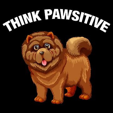 Think Pawsitve - Chow chow by quotysalad