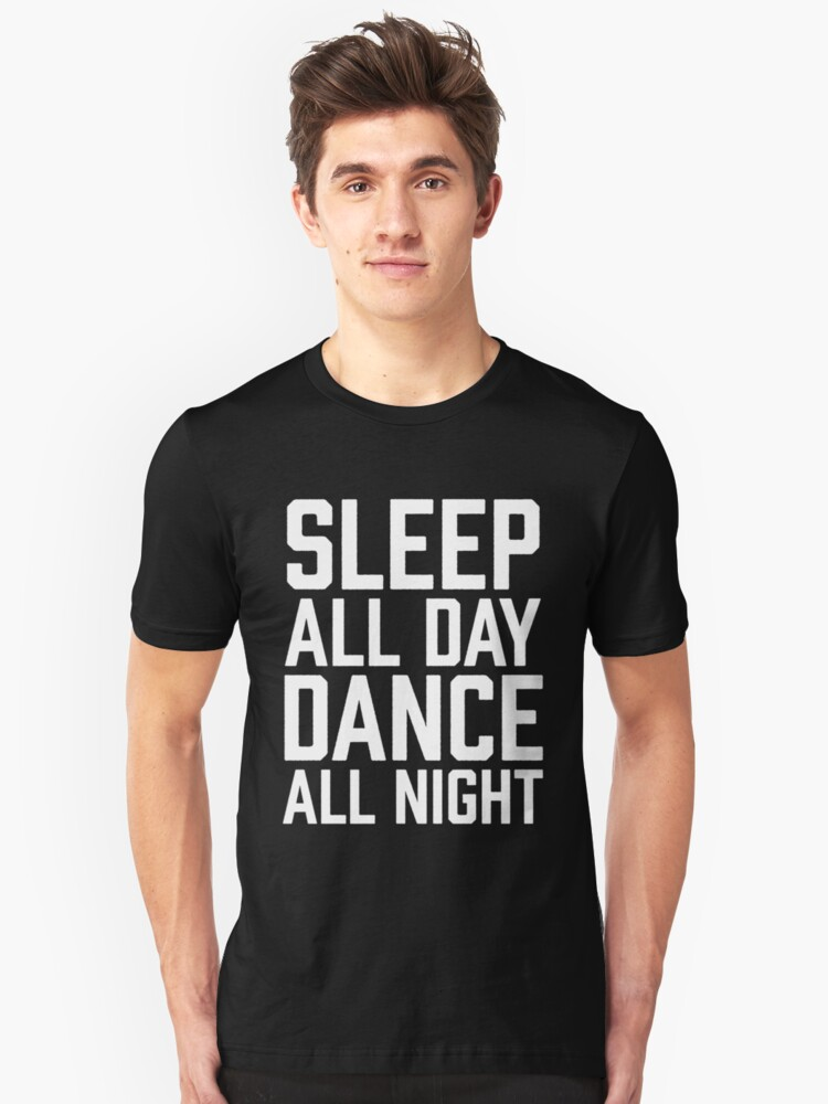 Sleep All Day Dance All Night Unisex T-Shirt Front