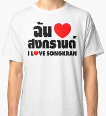 I Heart (Love) Songkran ~ Chan Rak Songkran ~ Thai Language Classic T-Shirt