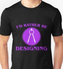 I'd Rather Be Designing Unisex T-Shirt