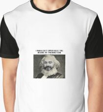 I wouldn't even seize the means of production Graphic T-Shirt