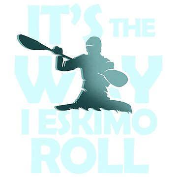 Kayaking, It's The Way I Eskimo Roll Kayak T-shirt by Dhiemeson