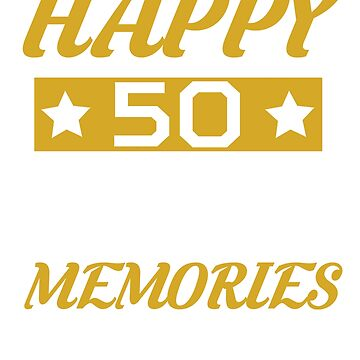 Happy 50 Years Of Memories tee - gift for birthday  by ArtOfHappiness